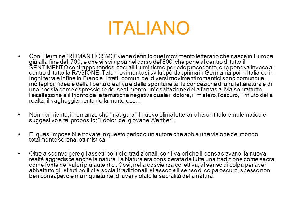ITALIANO Con il termine ROMANTICISMO viene definito quel movimento letterario che nasce in Europa già alla fine del 700, e che si sviluppa nel corso d