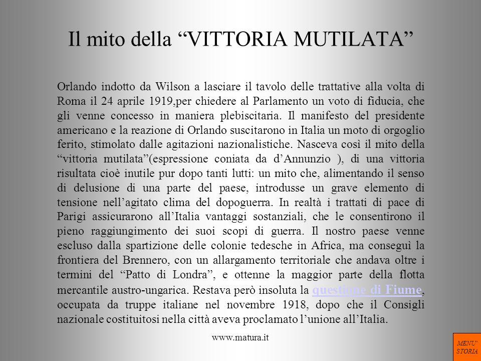www.matura.it Il mito della VITTORIA MUTILATA Orlando indotto da Wilson a lasciare il tavolo delle trattative alla volta di Roma il 24 aprile 1919,per