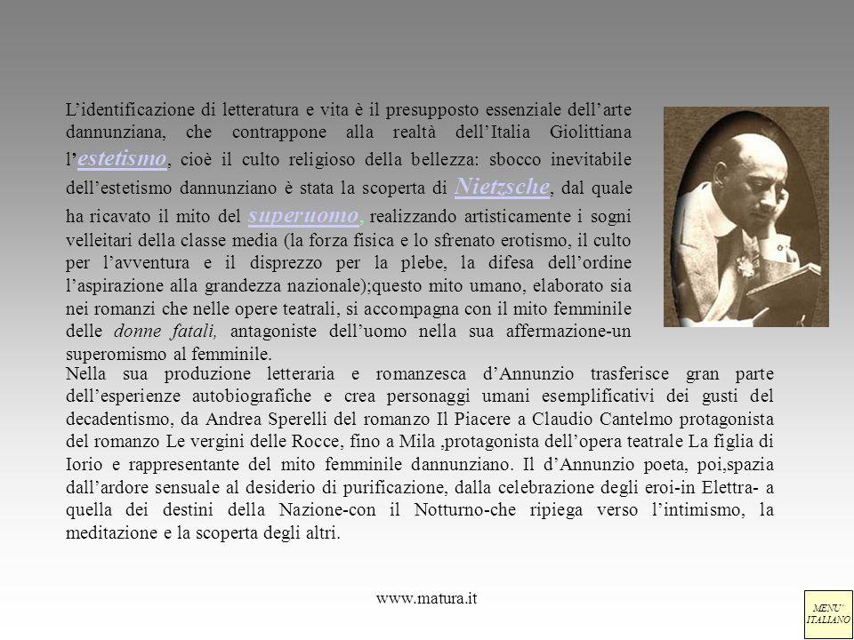 www.matura.it Nella sua produzione letteraria e romanzesca dAnnunzio trasferisce gran parte dellesperienze autobiografiche e crea personaggi umani ese