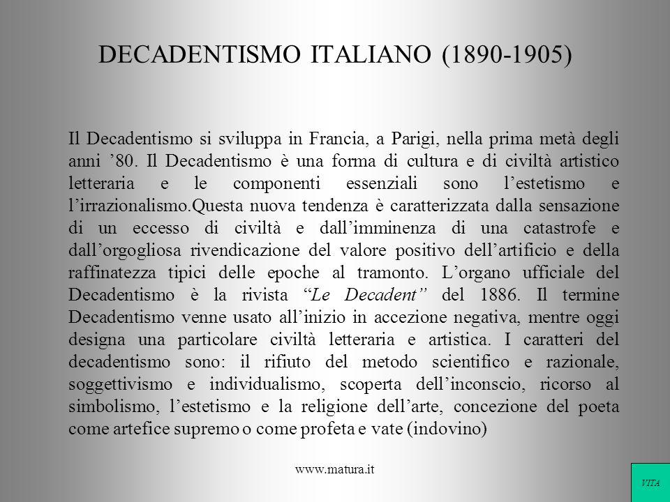 www.matura.it DECADENTISMO ITALIANO (1890-1905) Il Decadentismo si sviluppa in Francia, a Parigi, nella prima metà degli anni 80. Il Decadentismo è un