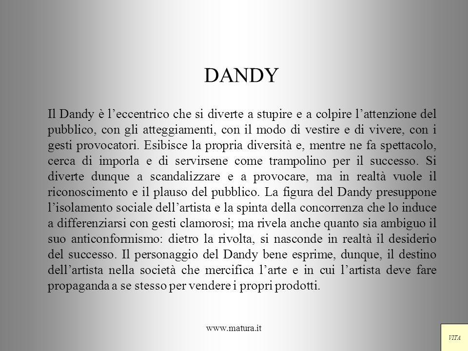 www.matura.it DANDY Il Dandy è leccentrico che si diverte a stupire e a colpire lattenzione del pubblico, con gli atteggiamenti, con il modo di vestir