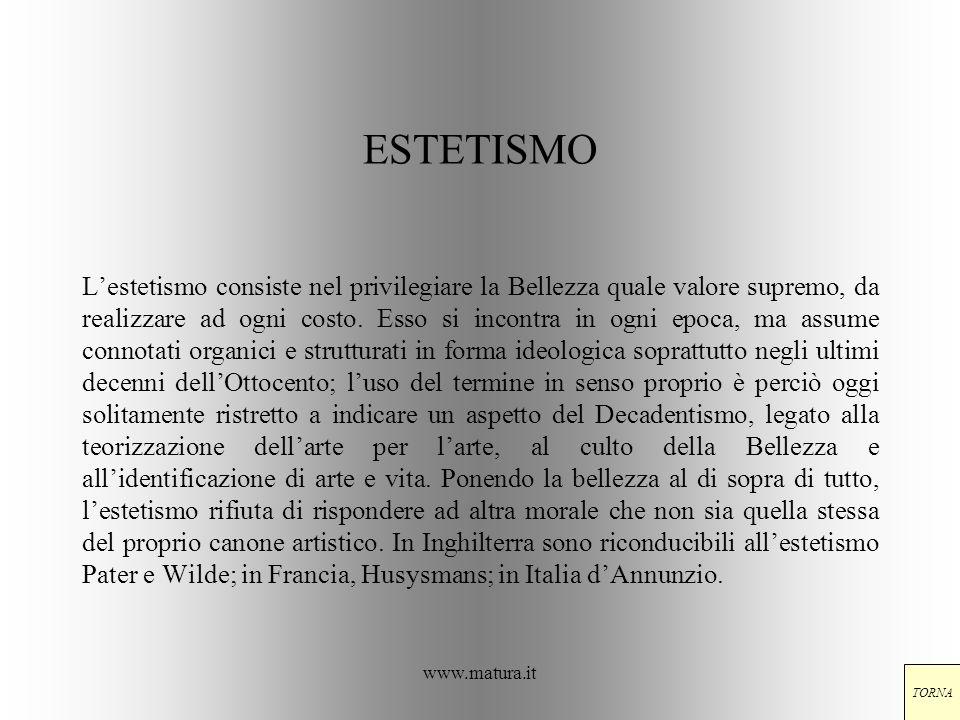 www.matura.it ESTETISMO Lestetismo consiste nel privilegiare la Bellezza quale valore supremo, da realizzare ad ogni costo. Esso si incontra in ogni e