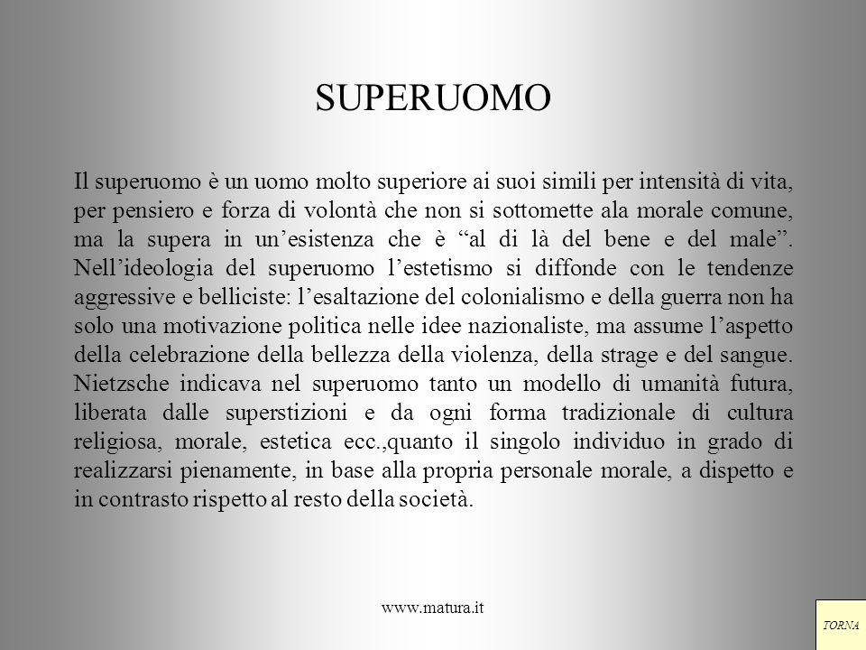 www.matura.it SUPERUOMO Il superuomo è un uomo molto superiore ai suoi simili per intensità di vita, per pensiero e forza di volontà che non si sottom