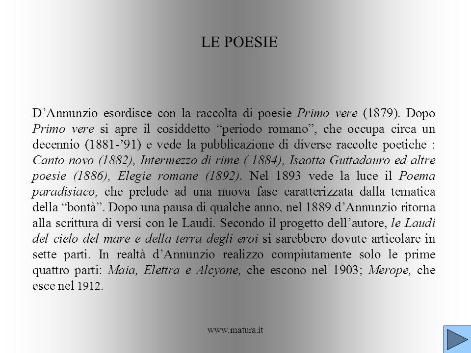 www.matura.it LE POESIE DAnnunzio esordisce con la raccolta di poesie Primo vere (1879). Dopo Primo vere si apre il cosiddetto periodo romano, che occ