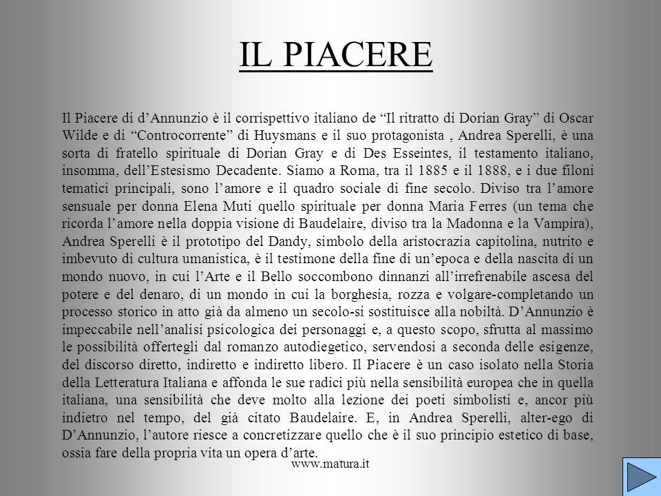 www.matura.it IL PIACERE Il Piacere di dAnnunzio è il corrispettivo italiano de Il ritratto di Dorian Gray di Oscar Wilde e di Controcorrente di Huysm