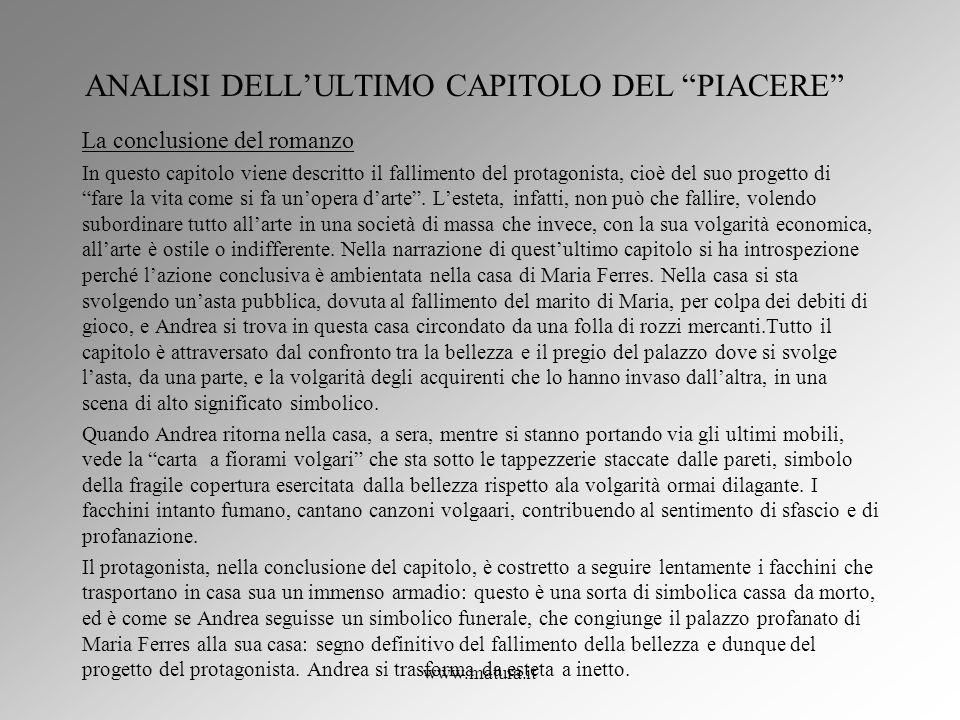 www.matura.it ANALISI DELLULTIMO CAPITOLO DEL PIACERE La conclusione del romanzo In questo capitolo viene descritto il fallimento del protagonista, ci