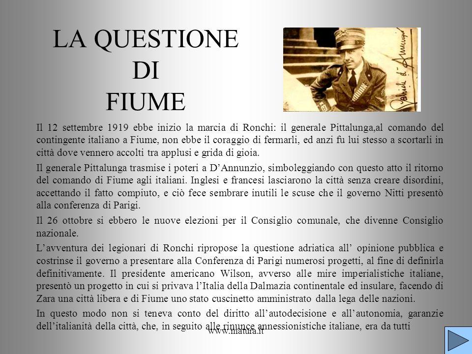 www.matura.it LA QUESTIONE DI FIUME Il 12 settembre 1919 ebbe inizio la marcia di Ronchi: il generale Pittalunga,al comando del contingente italiano a