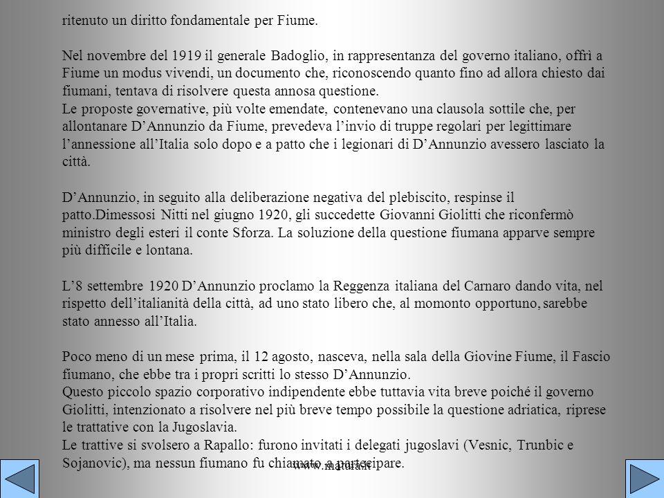 www.matura.it ritenuto un diritto fondamentale per Fiume. Nel novembre del 1919 il generale Badoglio, in rappresentanza del governo italiano, offrì a