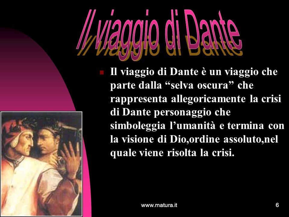 www.matura.it6 Il viaggio di Dante è un viaggio che parte dalla selva oscura che rappresenta allegoricamente la crisi di Dante personaggio che simbole
