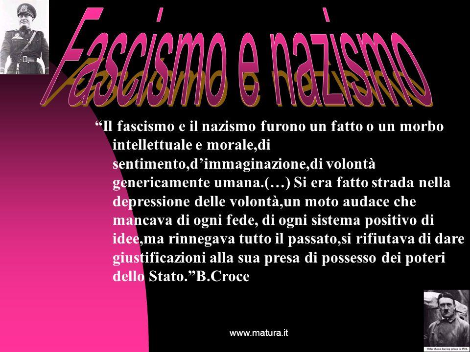 www.matura.it7 Il fascismo e il nazismo furono un fatto o un morbo intellettuale e morale,di sentimento,dimmaginazione,di volontà genericamente umana.