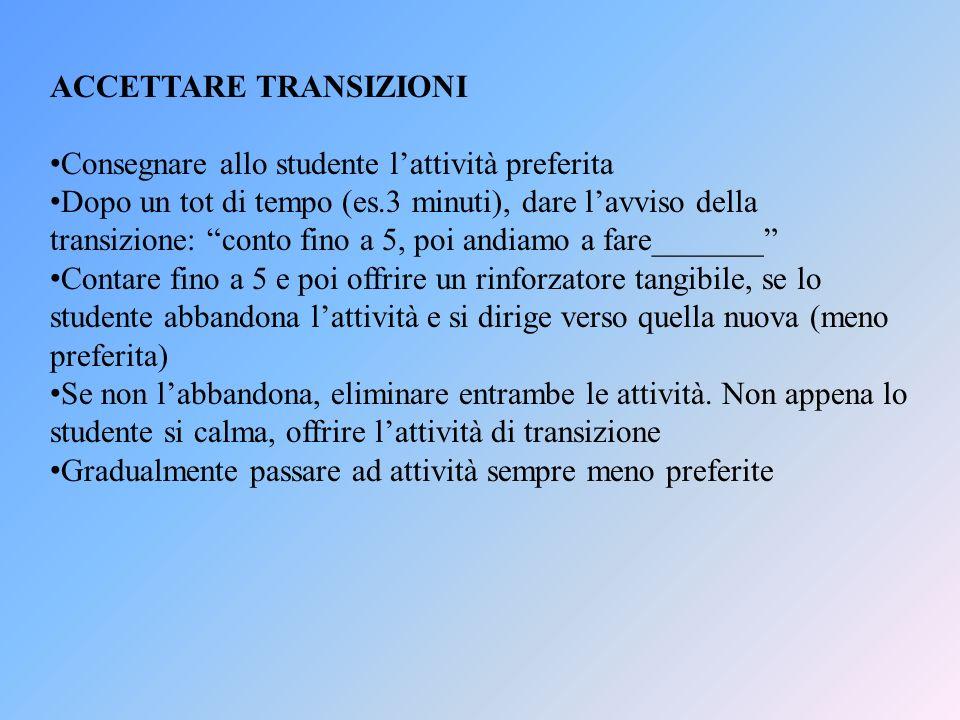 ACCETTARE TRANSIZIONI Consegnare allo studente lattività preferita Dopo un tot di tempo (es.3 minuti), dare lavviso della transizione: conto fino a 5,