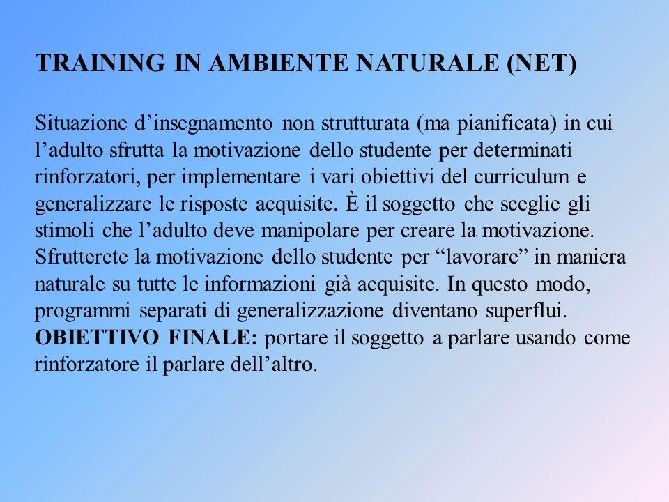 TRAINING IN AMBIENTE NATURALE (NET) Situazione dinsegnamento non strutturata (ma pianificata) in cui ladulto sfrutta la motivazione dello studente per