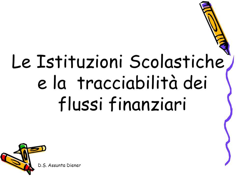 D.S. Assunta Diener Le Istituzioni Scolastiche e la tracciabilità dei flussi finanziari