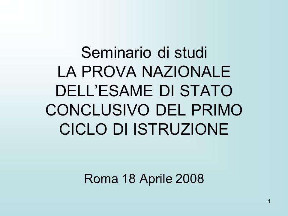 1 Seminario di studi LA PROVA NAZIONALE DELLESAME DI STATO CONCLUSIVO DEL PRIMO CICLO DI ISTRUZIONE Roma 18 Aprile 2008