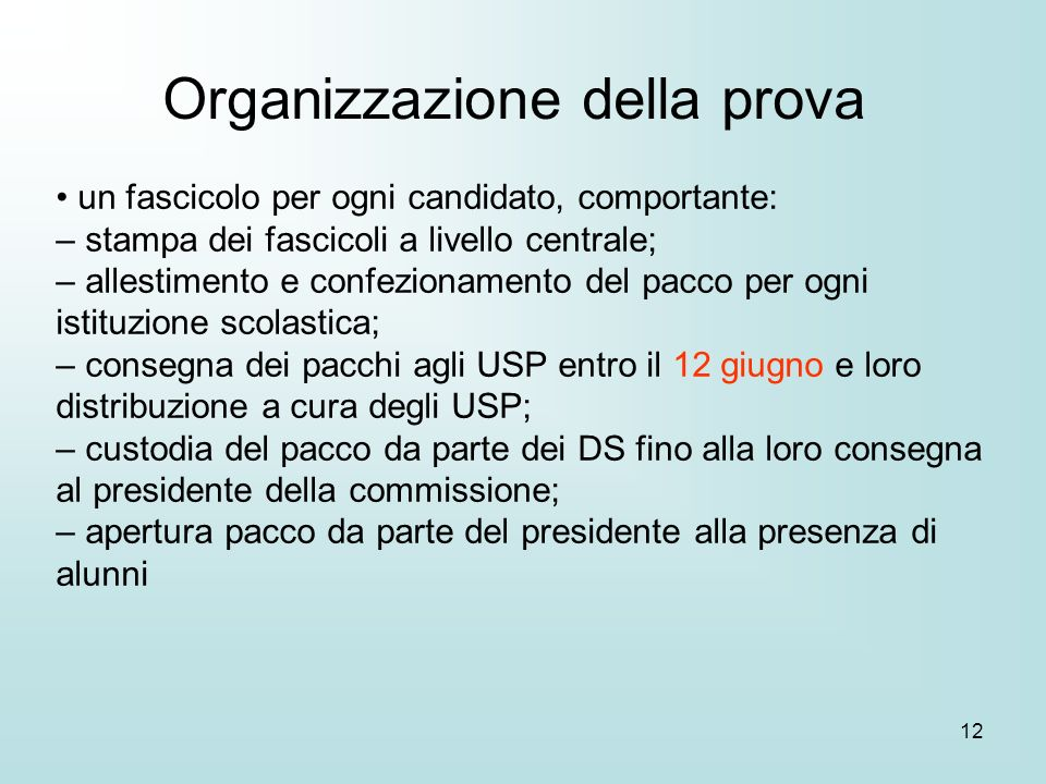 12 Organizzazione della prova un fascicolo per ogni candidato, comportante: – stampa dei fascicoli a livello centrale; – allestimento e confezionament