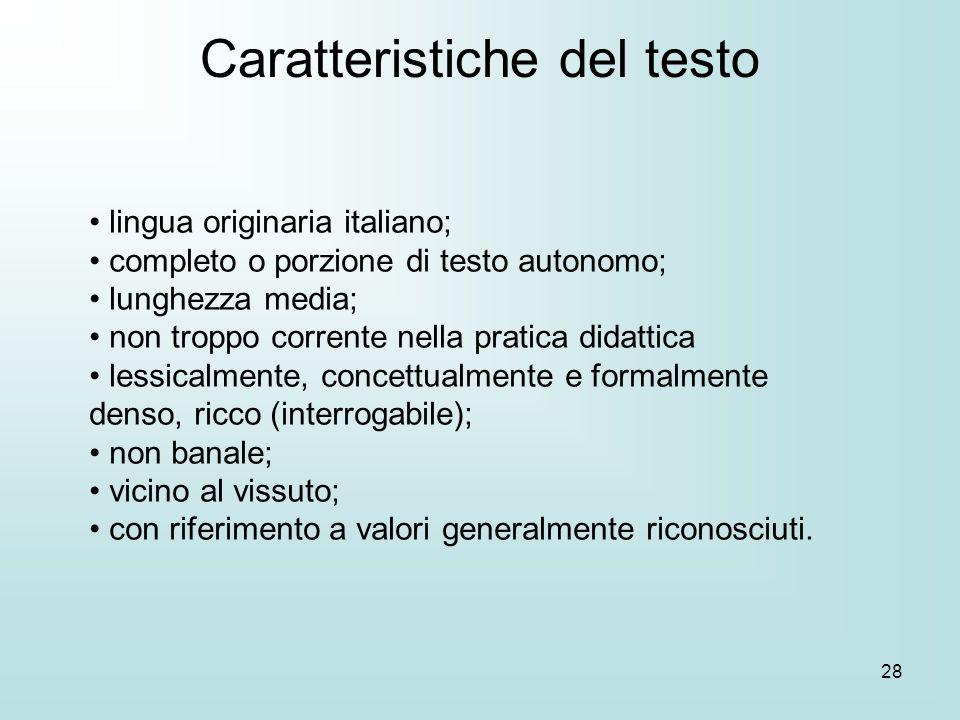 28 lingua originaria italiano; completo o porzione di testo autonomo; lunghezza media; non troppo corrente nella pratica didattica lessicalmente, conc