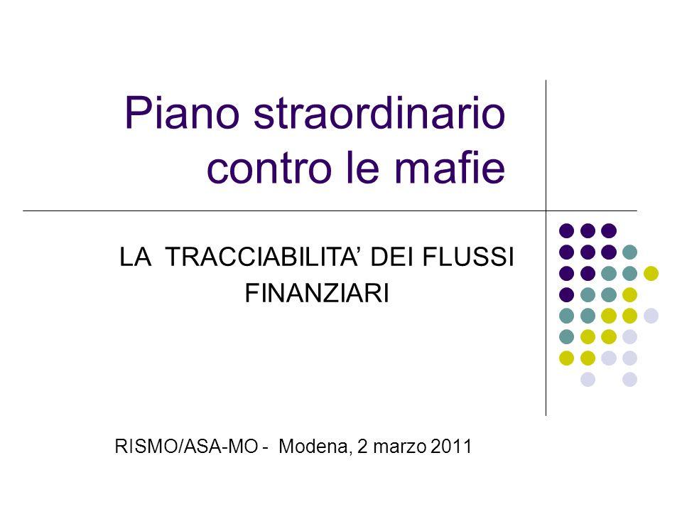Piano straordinario contro le mafie RISMO/ASA-MO - Modena, 2 marzo 2011 LA TRACCIABILITA DEI FLUSSI FINANZIARI