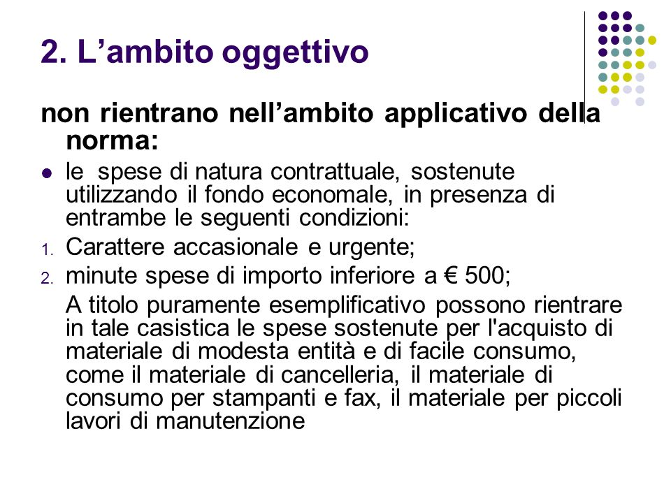 2. Lambito oggettivo non rientrano nellambito applicativo della norma: le spese di natura contrattuale, sostenute utilizzando il fondo economale, in p