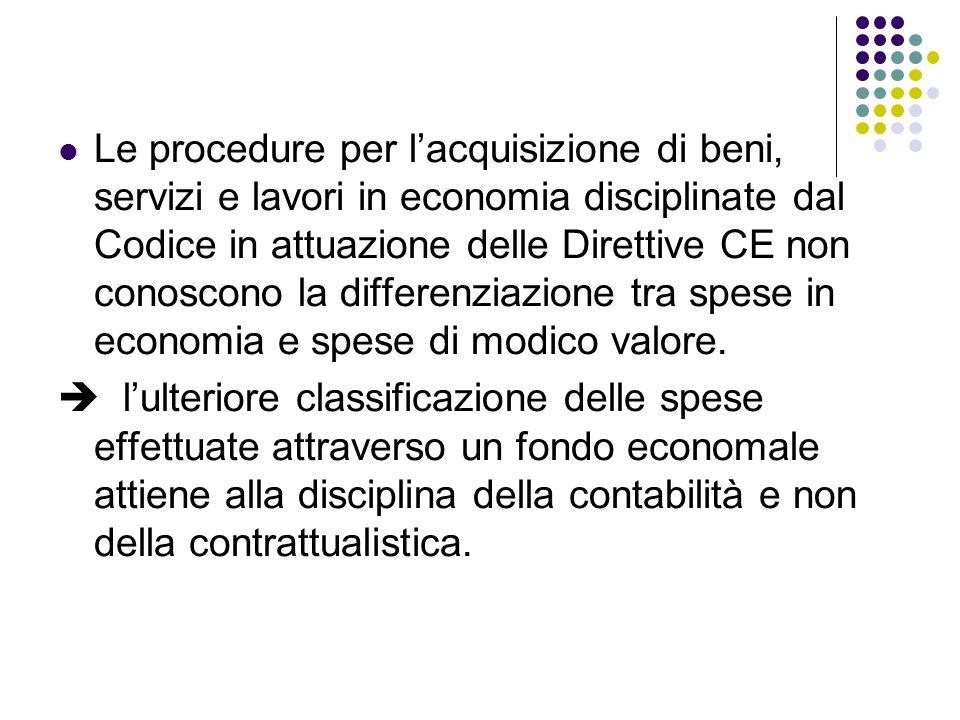 Le procedure per lacquisizione di beni, servizi e lavori in economia disciplinate dal Codice in attuazione delle Direttive CE non conoscono la differenziazione tra spese in economia e spese di modico valore.