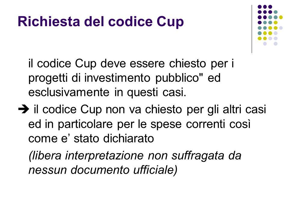 Richiesta del codice Cup il codice Cup deve essere chiesto per i progetti di investimento pubblico ed esclusivamente in questi casi.