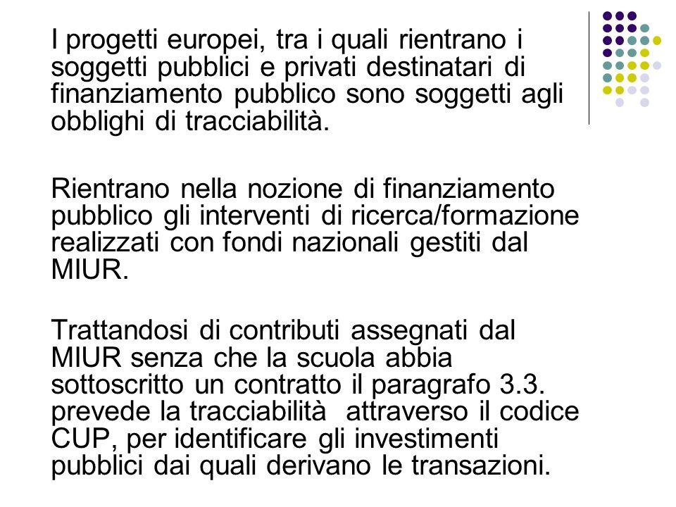 I progetti europei, tra i quali rientrano i soggetti pubblici e privati destinatari di finanziamento pubblico sono soggetti agli obblighi di tracciabilità.