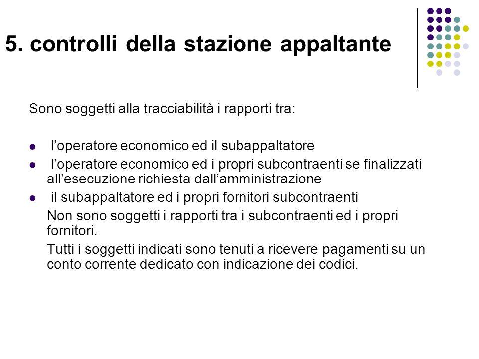 5. controlli della stazione appaltante Sono soggetti alla tracciabilità i rapporti tra: loperatore economico ed il subappaltatore loperatore economico