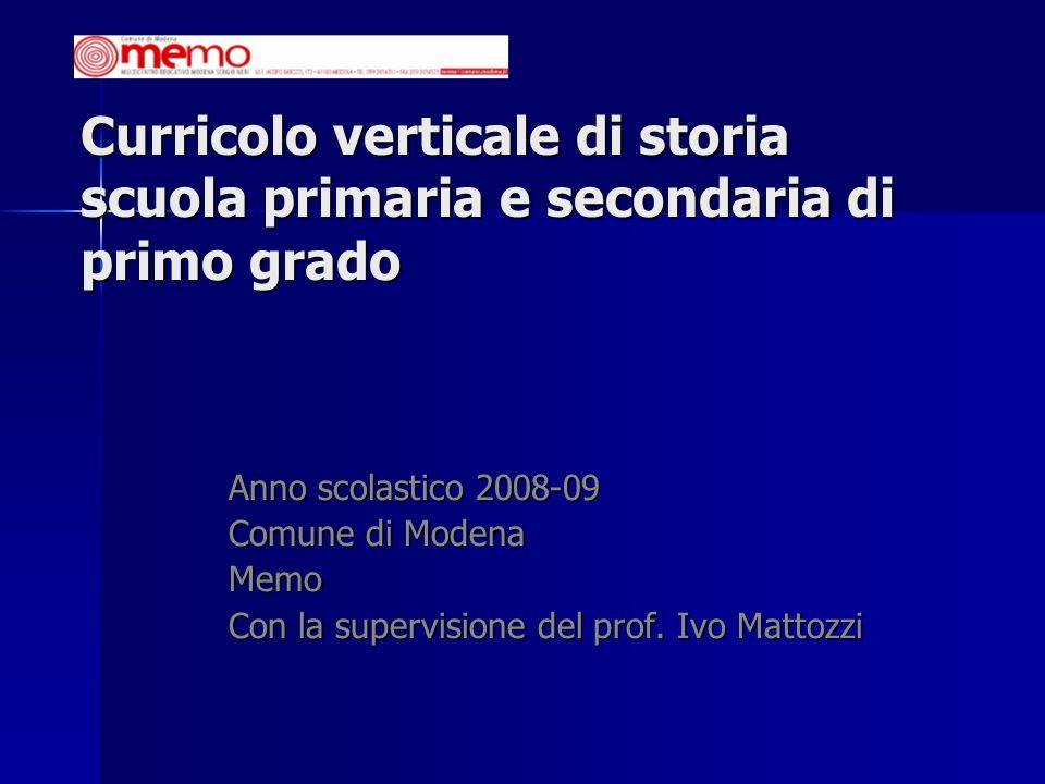 Curricolo verticale di storia scuola primaria e secondaria di primo grado Anno scolastico 2008-09 Comune di Modena Memo Con la supervisione del prof.