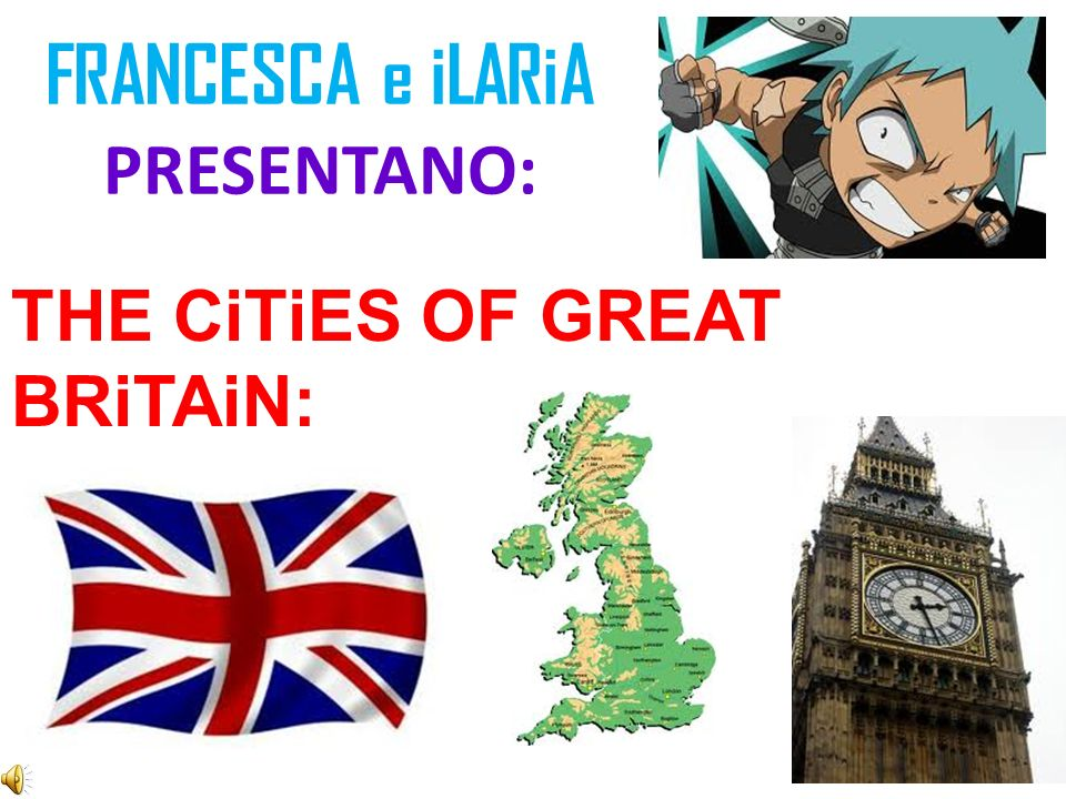 FRANCESCA e iLARiA PRESENTANO: THE CiTiES OF GREAT BRiTAiN: