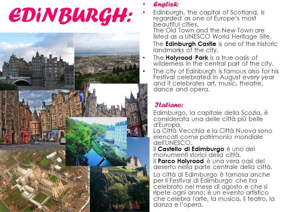 EDiNBURGH: English: Edinburgh, the capital of Scotland, is regarded as one of Europes most beautiful cities.