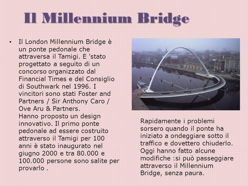 Il Millennium Bridge Il London Millennium Bridge è un ponte pedonale che attraversa il Tamigi. E 'stato progettato a seguito di un concorso organizzat