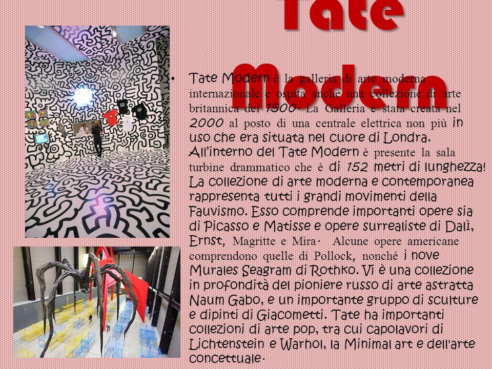 Tate Modern Tate Modern è la galleria di arte moderna internazionale e ospita anche una collezione di arte britannica del 1500.