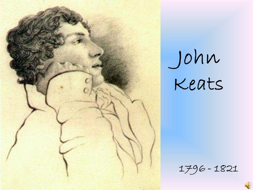 John Keats 1796 - 1821