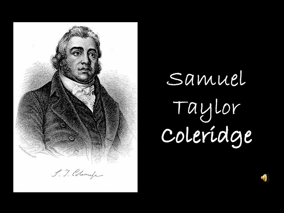 -S.T.Coleridge was born on October 21, 1772 -Was a major poet of the English Romantic period -In 1795, Coleridge married Sara Fricker -He knew William Wordsworth and together wrote a collection of twenty- three poems called: Lyrical Ballads in 1798.