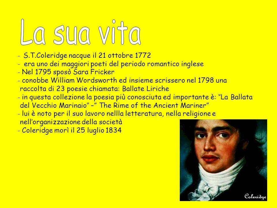 ̵ S.T.Coleridge nacque il 21 ottobre 1772 ̵ era uno dei maggiori poeti del periodo romantico inglese ̵ Nel 1795 sposò Sara Fricker ̵ conobbe William W