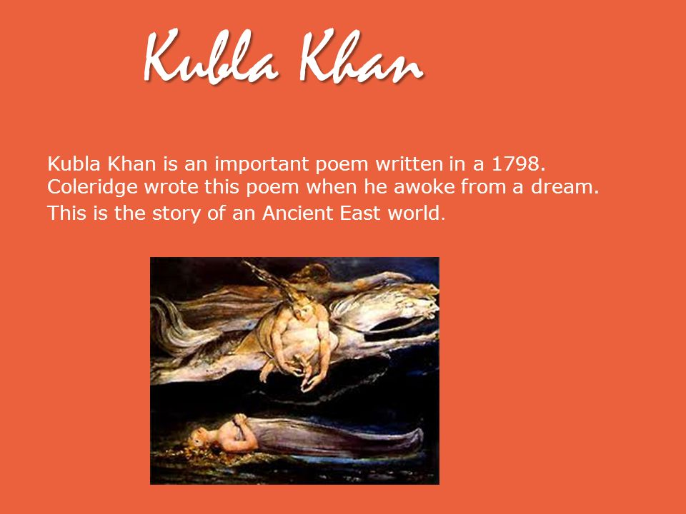 Kubla Khan Kubla Khan is an important poem written in a 1798.