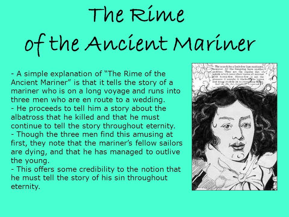 -La semplice spiegazione de la ballata del Vecchio Marinaio è che racconta la storia di un marinaio che fa un lungo viaggio e si imbatte in tre uomini che sono in rotta verso un matrimonio.