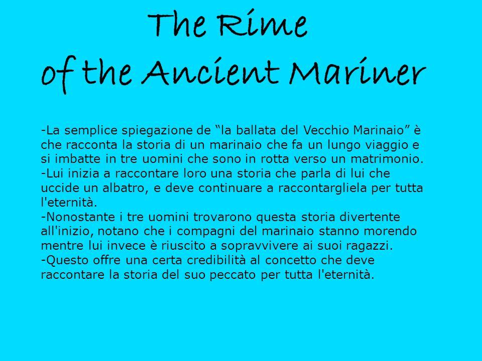 -La semplice spiegazione de la ballata del Vecchio Marinaio è che racconta la storia di un marinaio che fa un lungo viaggio e si imbatte in tre uomini