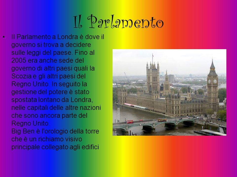 Il Parlamento Il Parlamento a Londra è dove il governo si trova a decidere sulle leggi del paese. Fino al 2005 era anche sede del governo di altri pae