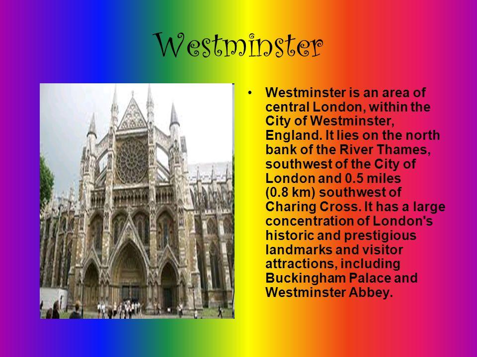 Westminster Westminster è una zona del centro di Londra, all interno della City of Westminster, in Inghilterra.