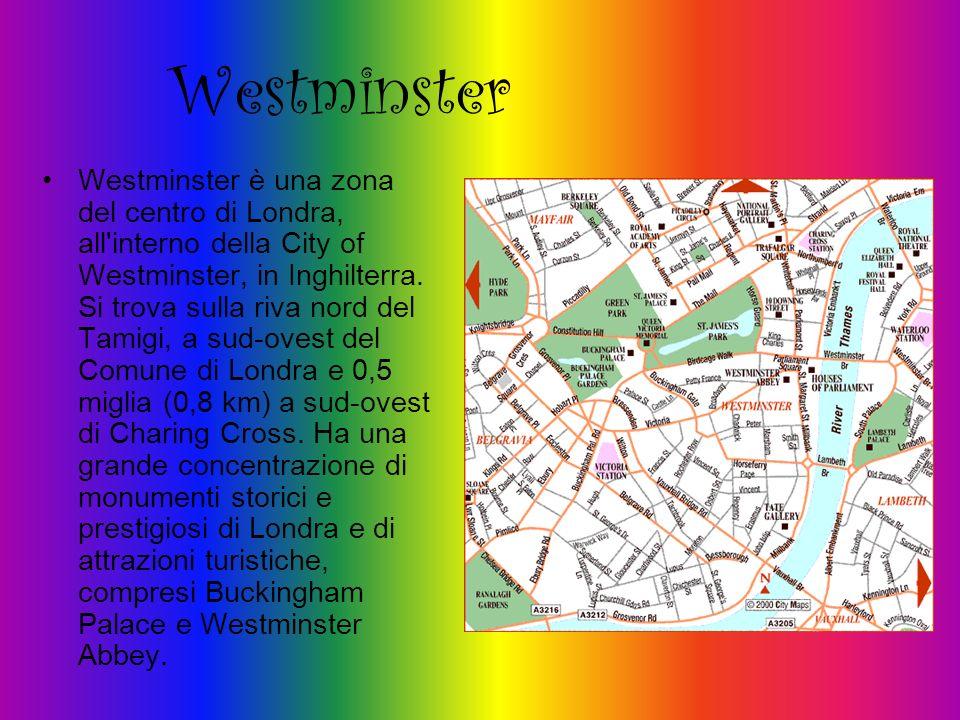 Westminster Westminster è una zona del centro di Londra, all'interno della City of Westminster, in Inghilterra. Si trova sulla riva nord del Tamigi, a