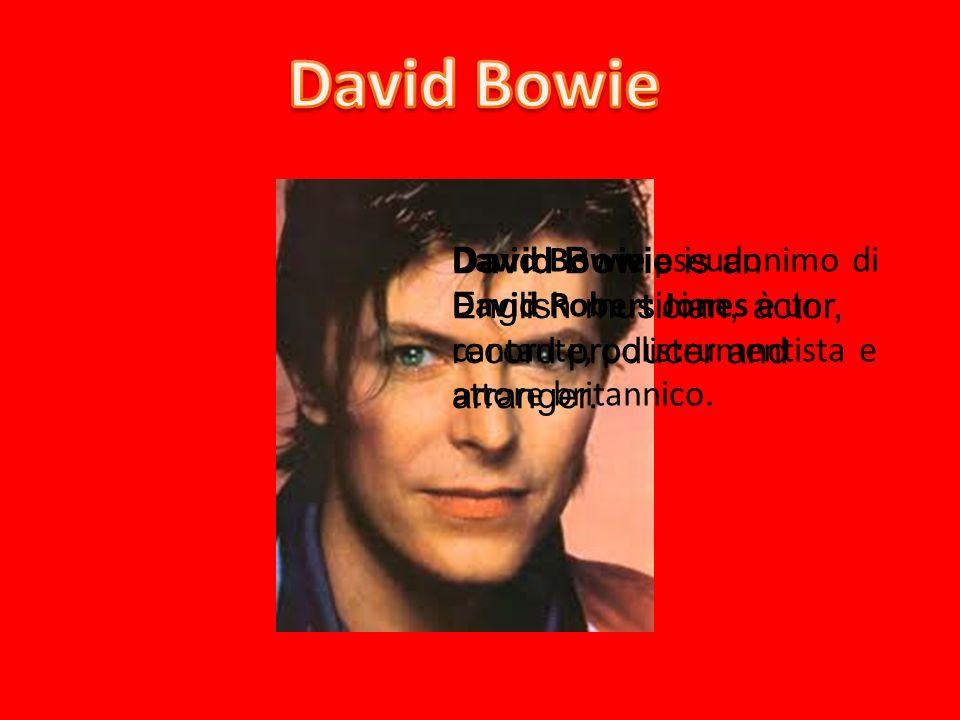 David Bowie pseudonimo di David Robert Jones è un cantante, polistrumentista e attore britannico. David Bowie is an English musician, actor, record pr