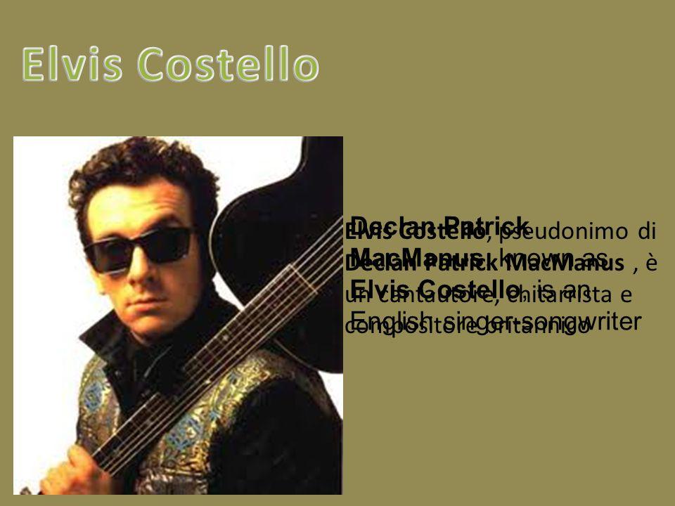 Elvis Costello, pseudonimo di Declan Patrick MacManus, è un cantautore, chitarrista e compositore britannico Declan Patrick MacManus, known as Elvis C