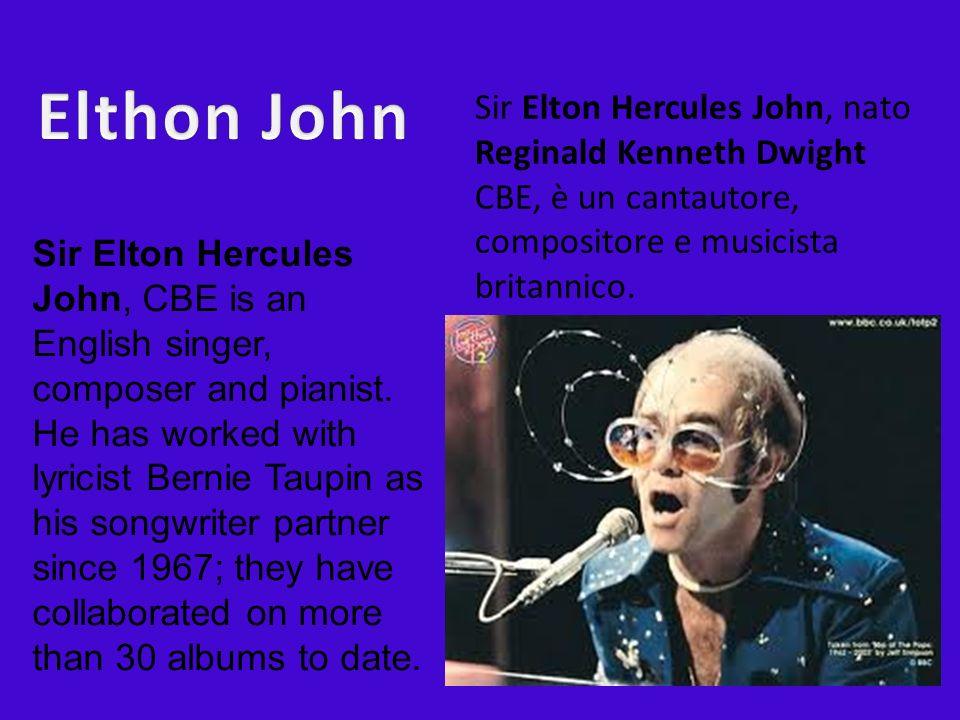Sir Elton Hercules John, nato Reginald Kenneth Dwight CBE, è un cantautore, compositore e musicista britannico. Sir Elton Hercules John, CBE is an Eng