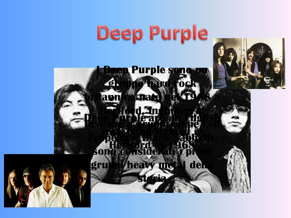 I Deep Purple sono un gruppo hard rock britannico nato nel 1968 a Hertford, Inghilterra. Insieme a gruppi come Led Zeppelin e Black Sabbath, sono cons