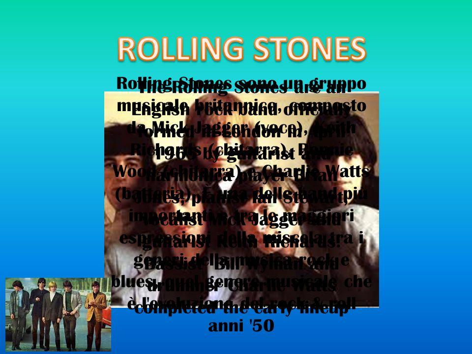 Rolling Stones sono un gruppo musicale britannico, composto da Mick Jagger (voce), Keith Richards (chitarra), Ronnie Wood (chitarra) e Charlie Watts (