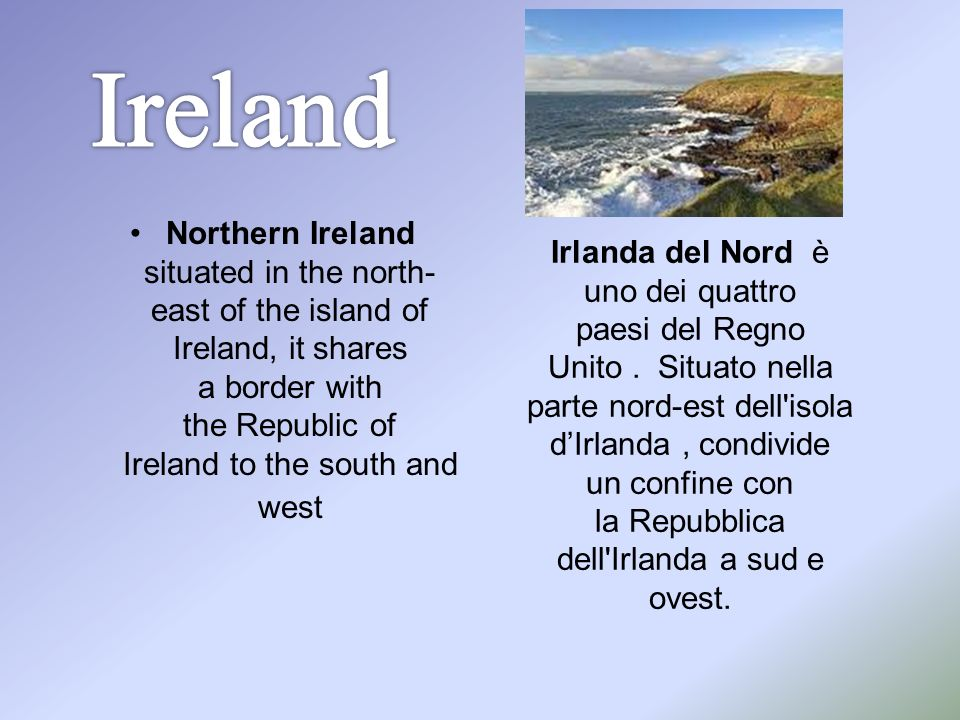 Northern Ireland situated in the north- east of the island of Ireland, it shares a border with the Republic of Ireland to the south and west Irlanda d