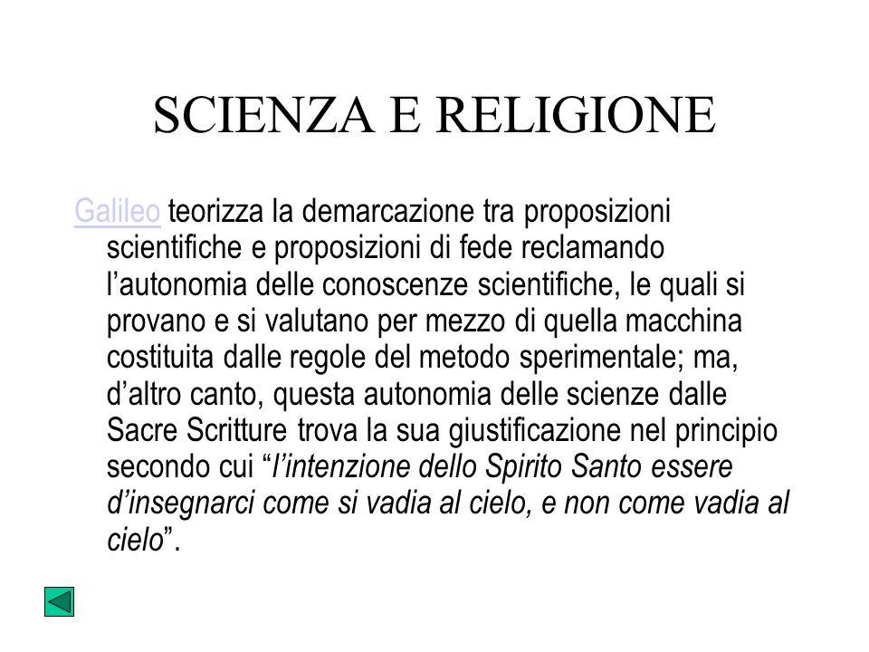 GALILEO E LA CHIESA Galileo riteneva che dove si trattava di questioni naturali le scritture non dovevano essere prese nel loro senso letterale ma ada