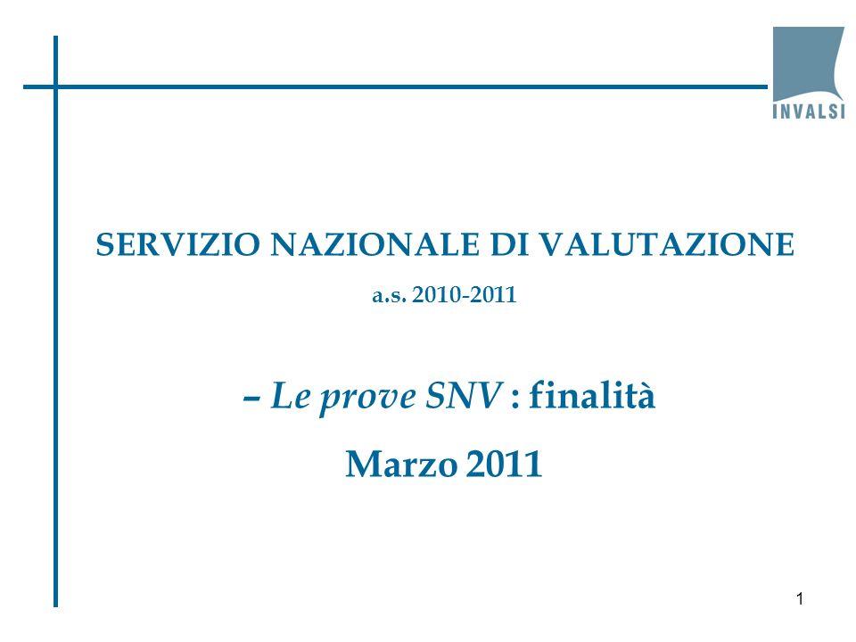 SERVIZIO NAZIONALE DI VALUTAZIONE a.s. 2010-2011 – Le prove SNV : finalità Marzo 2011 1