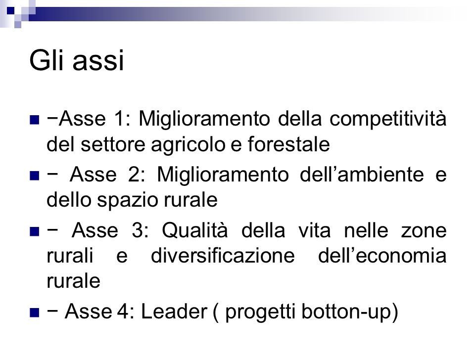 Gli assi Asse 1: Miglioramento della competitività del settore agricolo e forestale Asse 2: Miglioramento dellambiente e dello spazio rurale Asse 3: Q