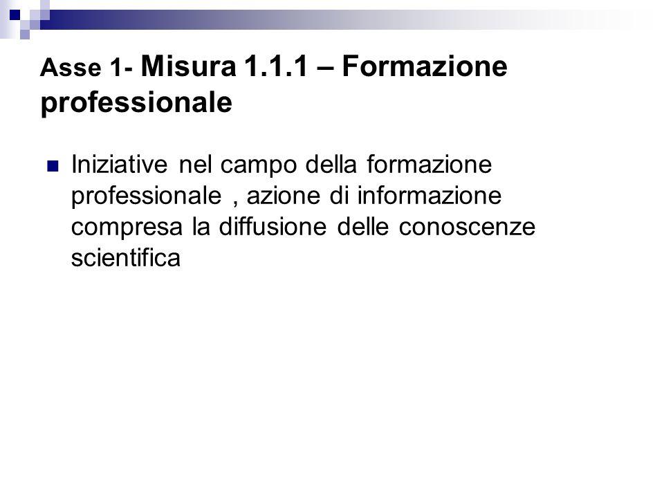 Asse 1- Misura 1.1.1 – Formazione professionale Iniziative nel campo della formazione professionale, azione di informazione compresa la diffusione del